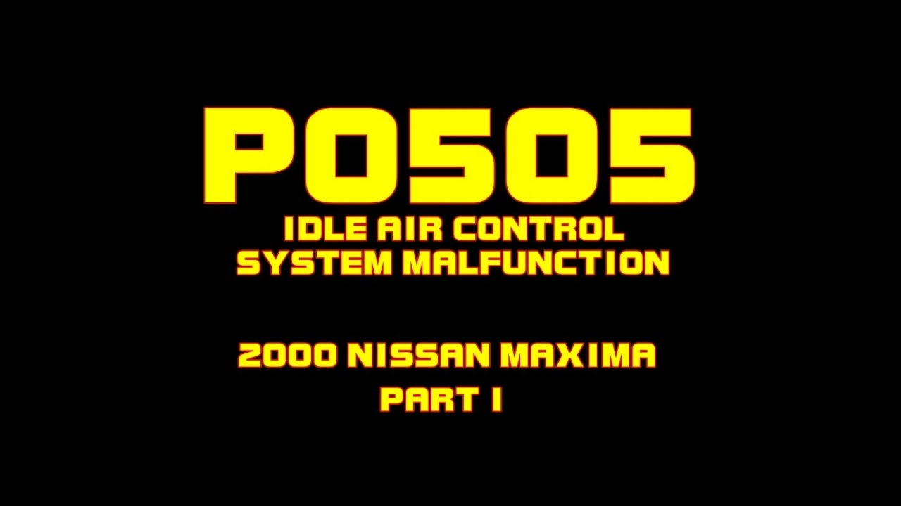 ⭐ P0505 - Idle Air Control System Malfunction - 2000 Nissan Maxima