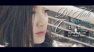 Để Anh Sắp Xếp Cuộc Đời Em   Dương Nhất Linh ( Cover ) [ MV OFFICIAL ]