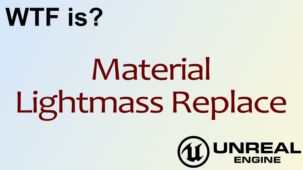WTF Is? Material - Lightmass Replace in Unreal Engine 4