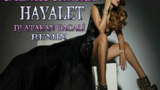Demet AKALIN - HAYALET ( DJ Atakan TACALİ )