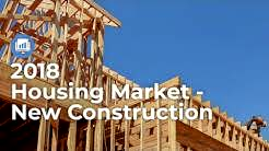 New Home Construction in the 2018 Housing Market -  Economic Insights
