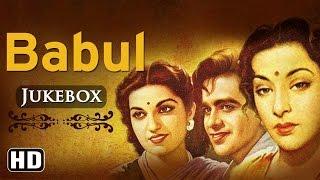 all-songs-of-babul-dilip-kumar-munawar-sultana-nargis-naushad-hits