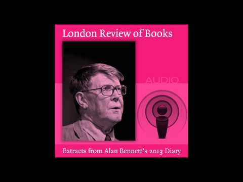 Alan Bennett Reads From His 2013 Diary For The London Review Of Books