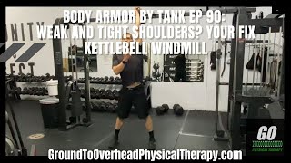 Body Armor By Tank Ep 90: Weak and tight shoulders? Your fix Kettlebell Windmill