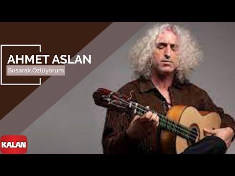 Ahmet Aslan - Susarak Özlüyorum