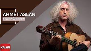Ahmet Aslan - Susarak Özlüyorum [ © Kalan Müzik ]