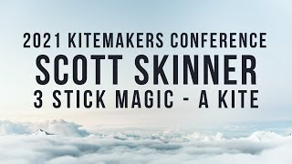 2021 Kitemakers Conference - Scott Skinner - 3 Stick Magic Kite