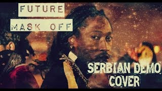 FUTURE - MASK OFF (SERBIAN DEMO COVER)