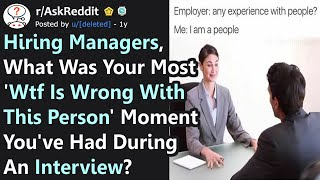 "Hiring Managers, What's Your Most ""WTF Is Wrong With This Person"" Moment During Interview? AskReddit"
