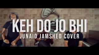 KEH DO JO BHI | JUNAID JAMSHED COVER | ECHO LOUNGE | ALI ASHRAF | AMMAMA AHMED | HARIS RAO