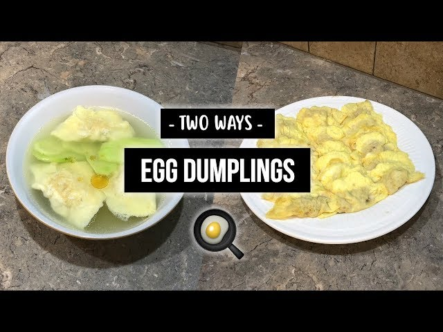 TWO WAYS: Egg Dumplings
