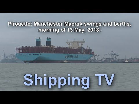 Pirouette: Manchester Maersk swings and berths in 3 minutes, 13 May 2018.