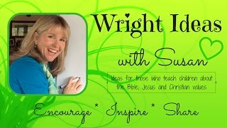 WRIGHT IDEAS WITH SUSAN: Teaching children about the Bible, Jesus & Christian Values (KIDS MINISTRY)