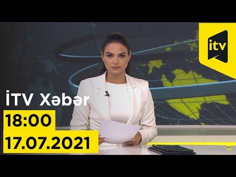 İTV Xəbər - 17.07.2021 (18:00)