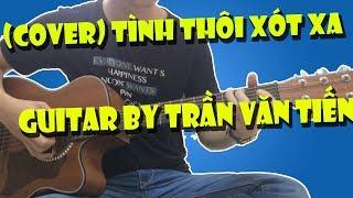 Tình Thôi Xót Xa (Lam Trường) | Guitar Cover By Trần Văn Tiến