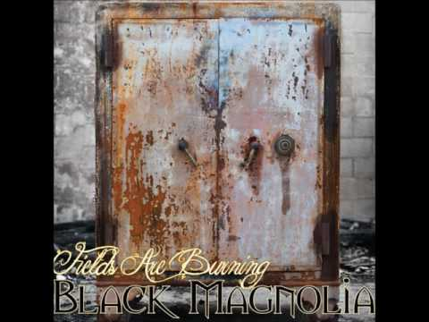 Black Magnolia - Fields Are Burning (2013 - Full Album)