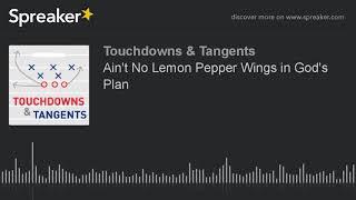 Ain't No Lemon Pepper Wings in God's Plan (part 3 of 7)