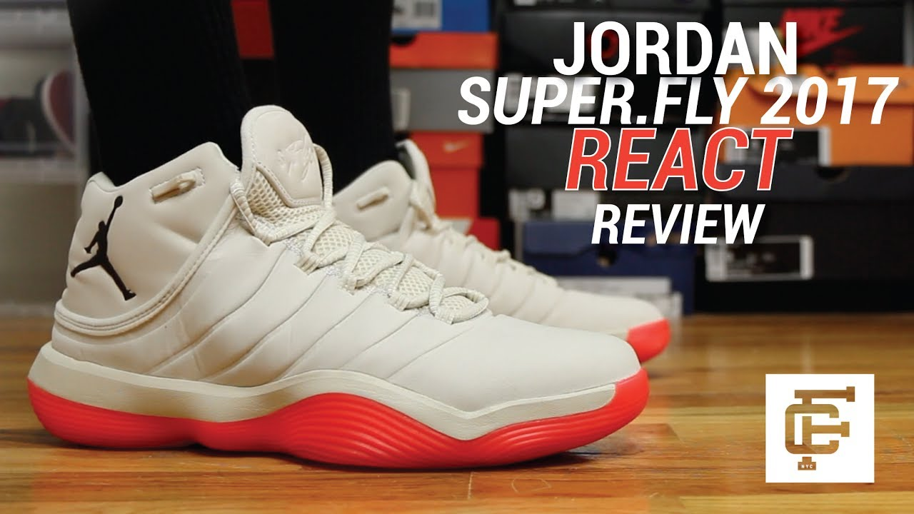 sports shoes ac8dd ed205 JORDAN SUPER FLY 2017 REACT EARLY REVIEW