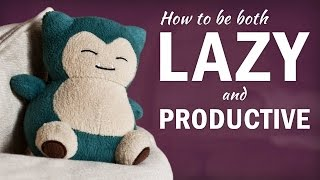 How to Be Lazy and Still Get a Ton of Work Done