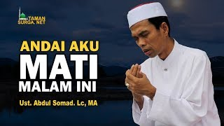 Video RENUNGAN.! ANDAI AKU MATI MALAM INI - Ust. Abdul Soma, Lc. MA download MP3, 3GP, MP4, WEBM, AVI, FLV Oktober 2018
