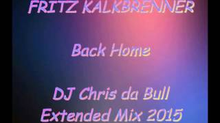 Fritz Kalkbrenner - Back Home (DJ Chris da Bull Extended Mix 2015)