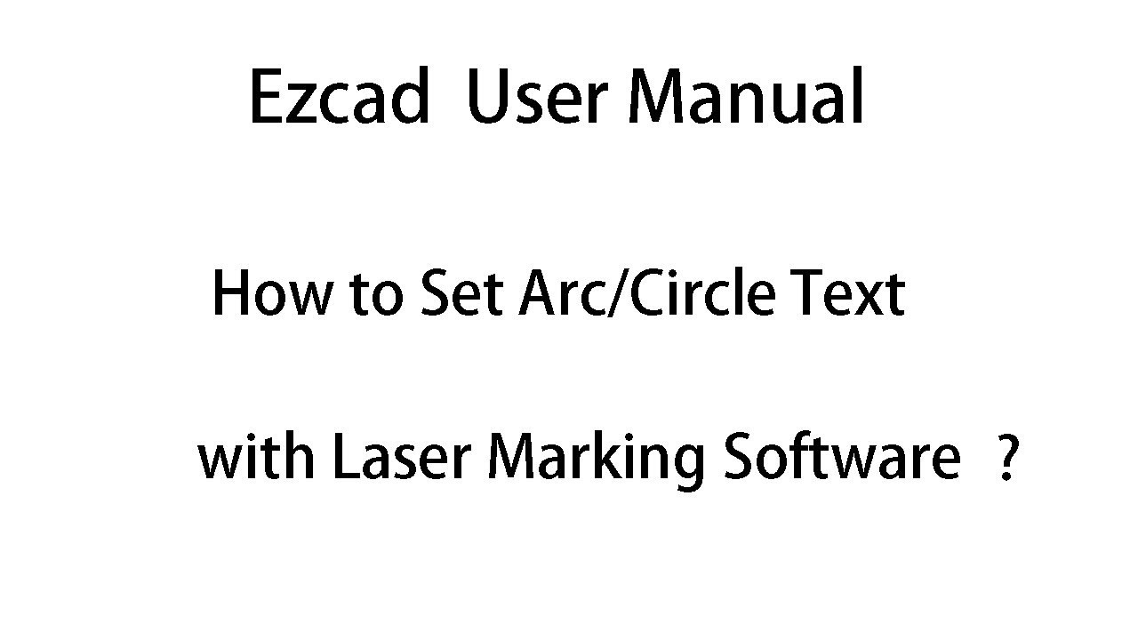 Ezcad User Manual: How to Set Arc/ Circle Text with Laser