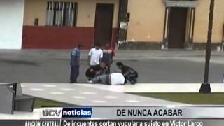 Delincuentes cortan yugular a sujeto en Víctor Larco
