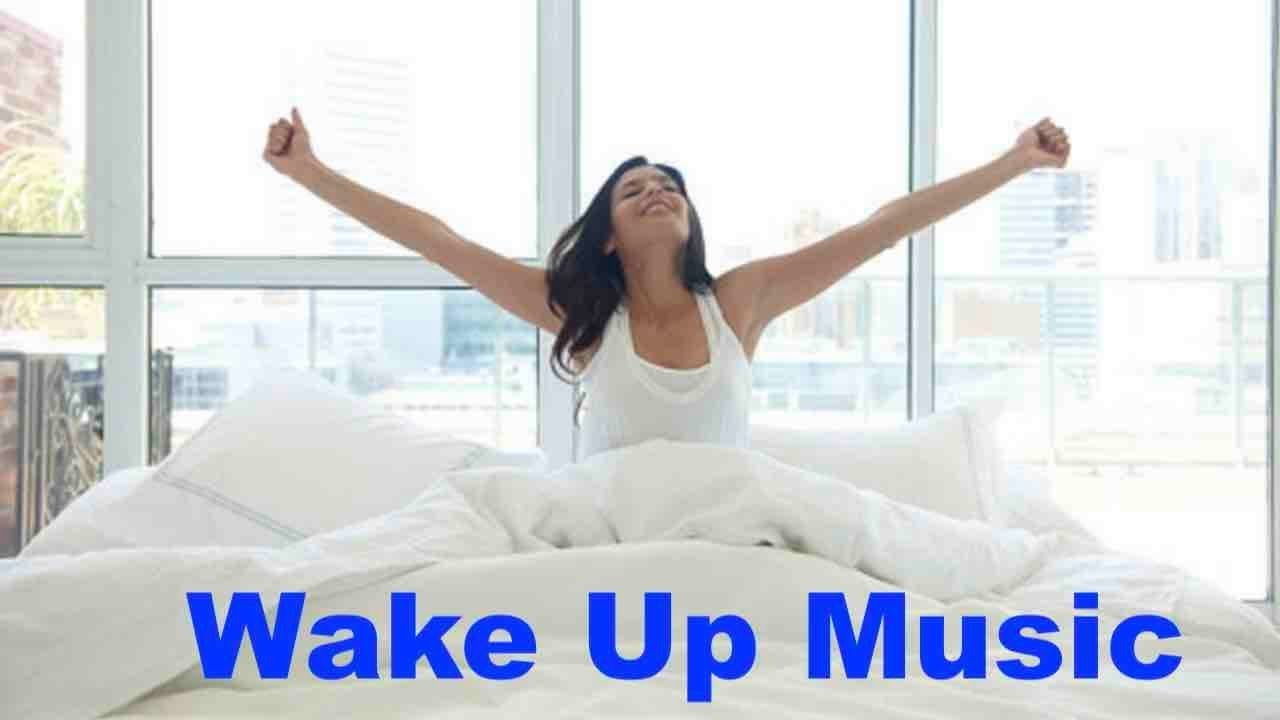 Best Of Wake Up Music And Wake Up Music For Morning Youtube