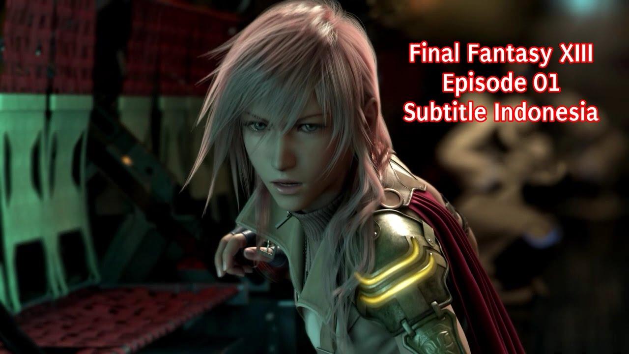 Final Fantasy XIII Episode 1 Subtitle Indonesia PENGHAPUSAN DAN