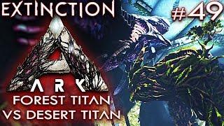 ARK EXTINCTION Deutsch Desert Titan vs Forest Titan Ark: Extinction Deutsch German Gameplay #49