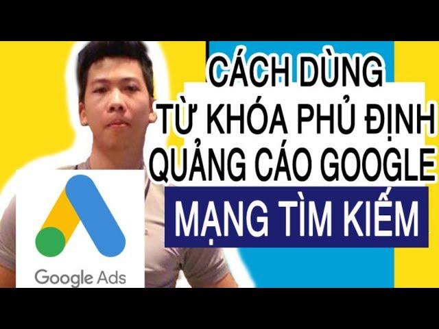 [Kim Hưng Brand Marketing] Cách dùng TỪ KHÓA PHỦ ĐỊNH  trong quảng cáo Google ads mạng tìm kiếm (search) ĐÚNG CÁCH – rất cơ bản
