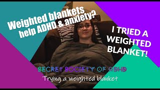 Trying a weighted blanket to help with ADHD, anxiety & sleep