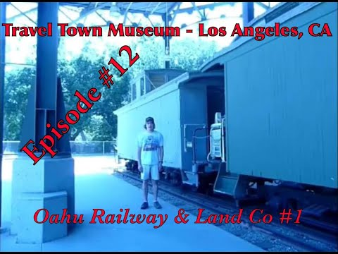 _Travel Town Museum - Los Angeles, CA_ Episode 12 (Oahu Railway & Land Co 1)