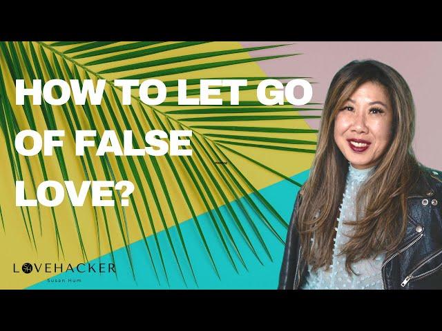 Letting Go of false love