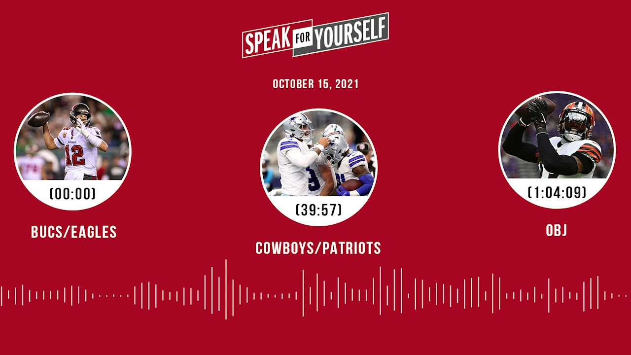 Bucs/Eagles, Cowboys/Patriots, OBJ | SPEAK FOR YOURSELF audio podcast (10.15.21)
