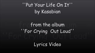 Kasabian - Put Your Life On It (Lyrics)