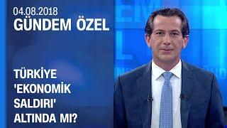 Türkiye 'ekonomik saldırı' altında mı? - Gündem Özel 04.08.2018 Cumartesi
