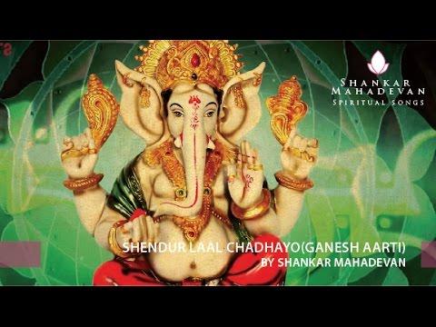Shendur Laal Chadhayo(Ganesh Aarti) by Shankar Mahadevan