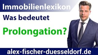 Was bedeutet Prolongation? Einfach erklärt (Immobilien Definitionen) thumbnail