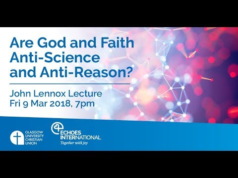 John Lennox' lecture 'Are God and Faith Anti-Science and Anti-Reason?'