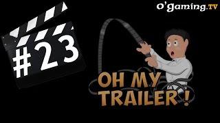 Oh my trailer ! du 27/07/15 - Les jeux vidéo de l'été !