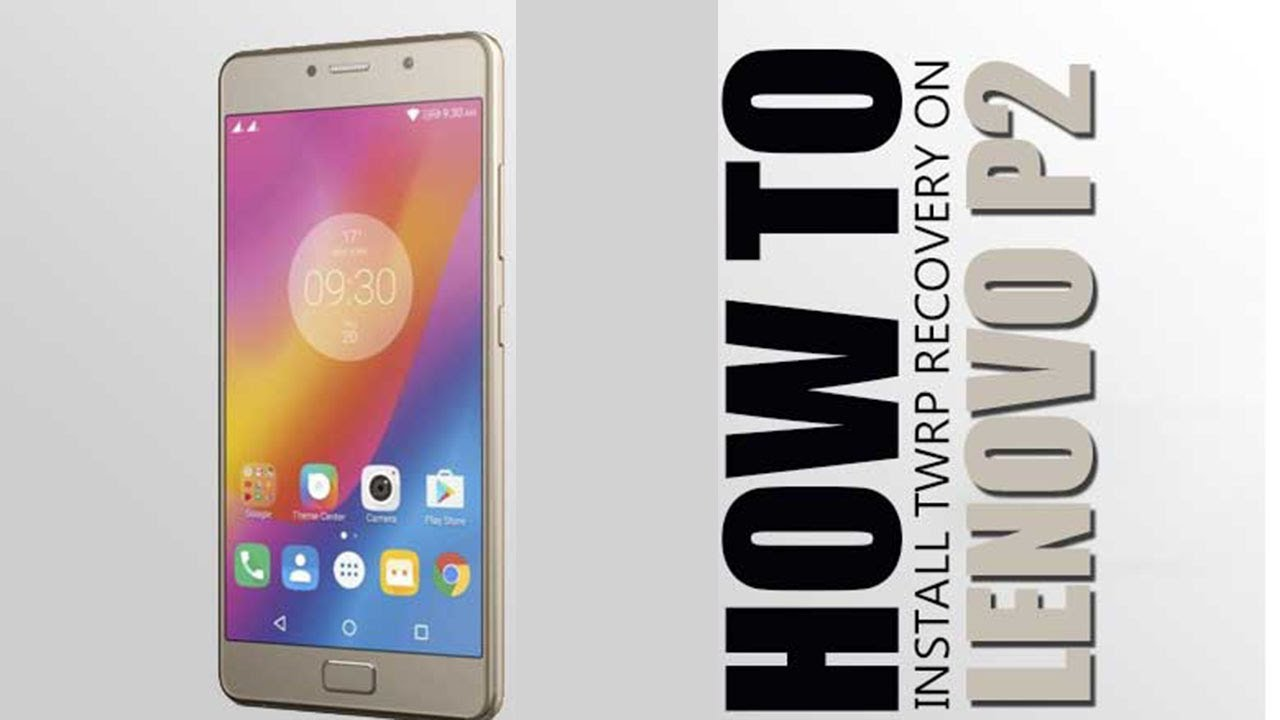 How to Install TWRP Recovery & Root Lenovo P2