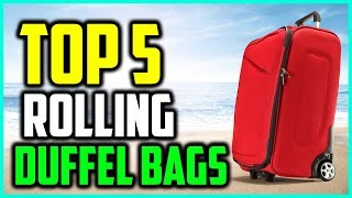 Top 5 Best Rolling Duffel Bags In 2018