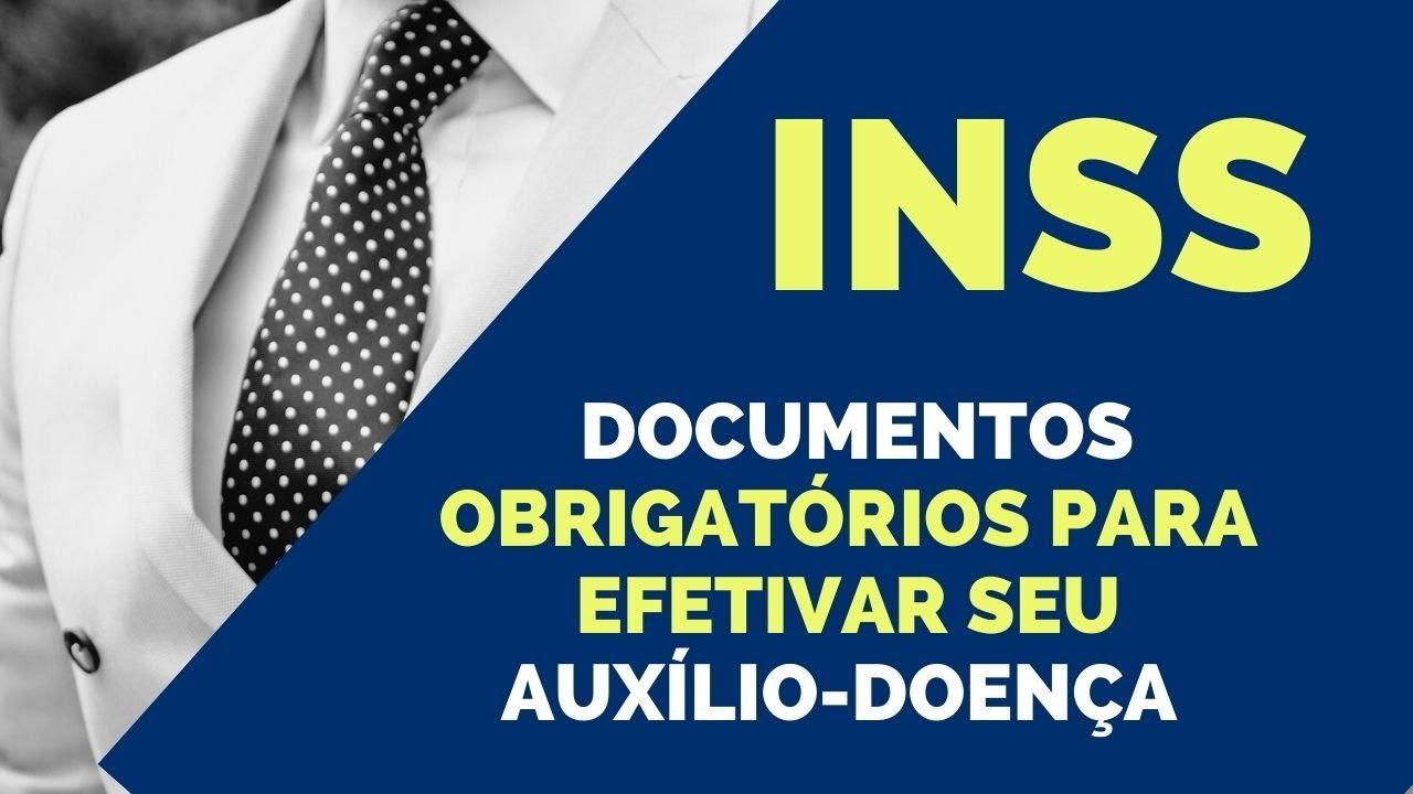 INSS  - VEJA AGORA DOCUMENTOS OBRIGATÓRIOS PARA EFETIVAR SEU AUXÍLIO-DOENÇA