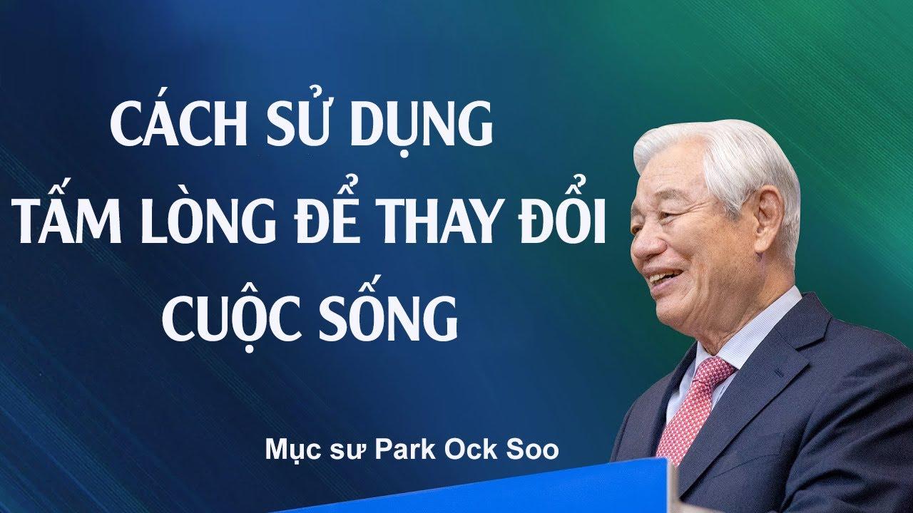 [Tiếng Việt] #2 Cách sử dụng tấm lòng để thay đổi cuộc sống / Mục sư Park Ock Soo