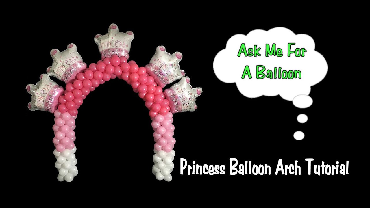 Princess Balloon Decoration Princess Balloon Arch Balloon Decoration Tutorial Youtube