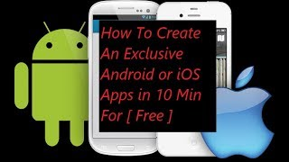 How To Make an Exclusive Android and iOS Apps in 10 Min For [ FREE ]