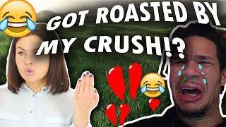 My Crush Roasted Me?!