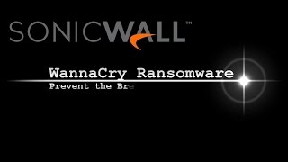 How SonicWall Stops WannaCry Ransomware