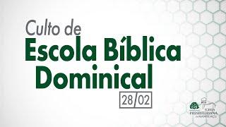 Culto de Escola Bíblica Dominical - 28/02/21